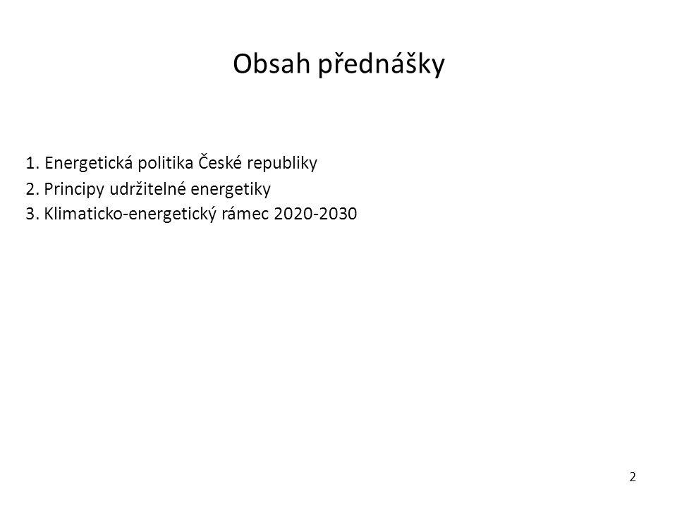 Obsah přednášky 1. Energetická politika České republiky 2. Principy udržitelné energetiky 3. Klimaticko-energetický rámec 2020-2030