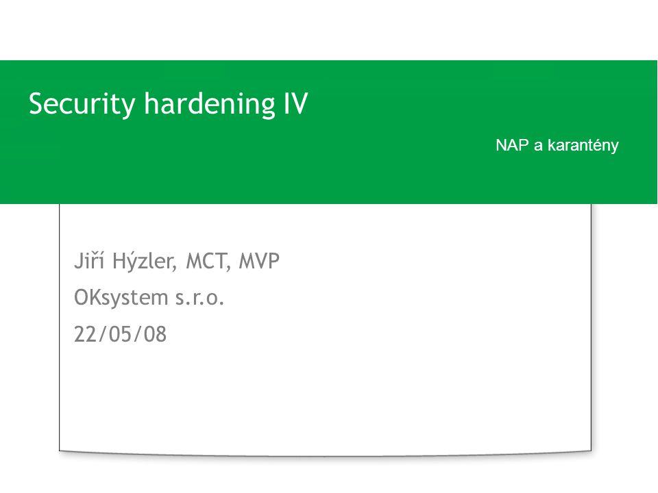 Security hardening IV Jiří Hýzler, MCT, MVP OKsystem s.r.o. 22/05/08