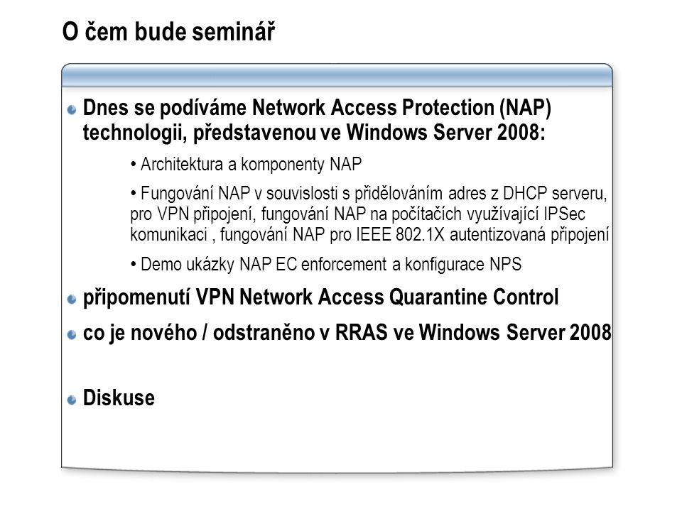 O čem bude seminář Dnes se podíváme Network Access Protection (NAP) technologii, představenou ve Windows Server 2008: