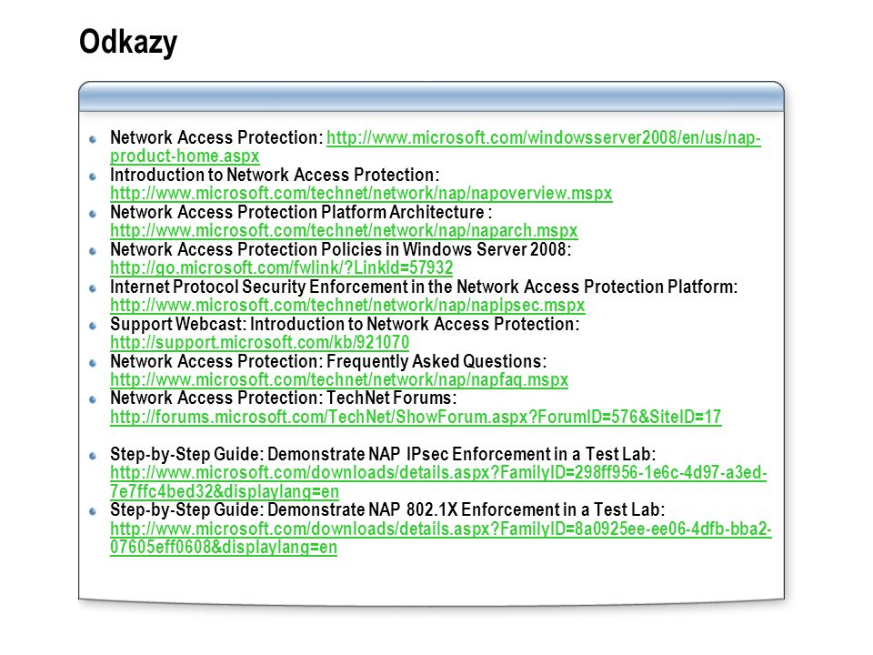 Odkazy Network Access Protection: http://www.microsoft.com/windowsserver2008/en/us/nap-product-home.aspx.
