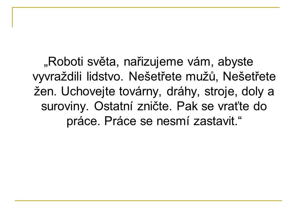 """""""Roboti světa, nařizujeme vám, abyste vyvraždili lidstvo"""