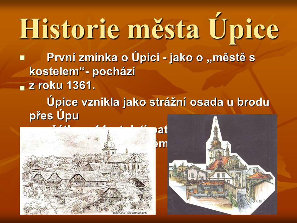 """Historie města Úpice První zmínka o Úpici - jako o """"městě s kostelem - pochází z roku 1361."""