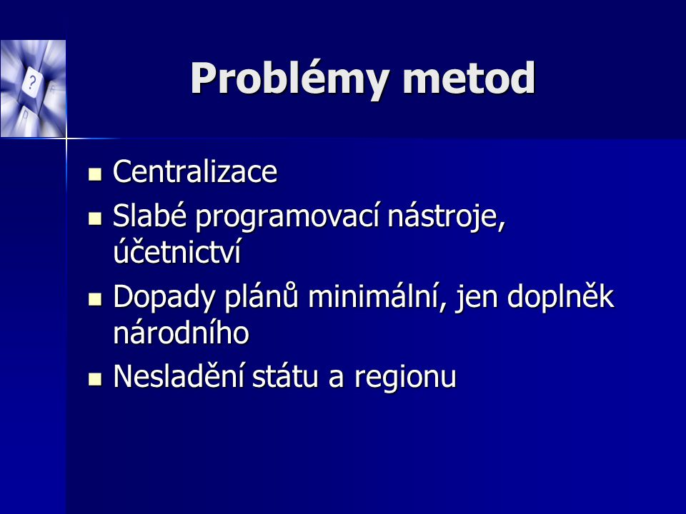 Problémy metod Centralizace Slabé programovací nástroje, účetnictví