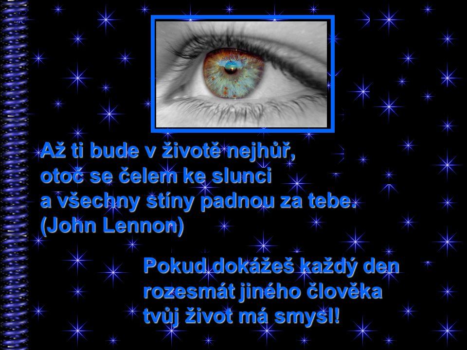 Až ti bude v životě nejhůř, otoč se čelem ke slunci a všechny stíny padnou za tebe. (John Lennon)
