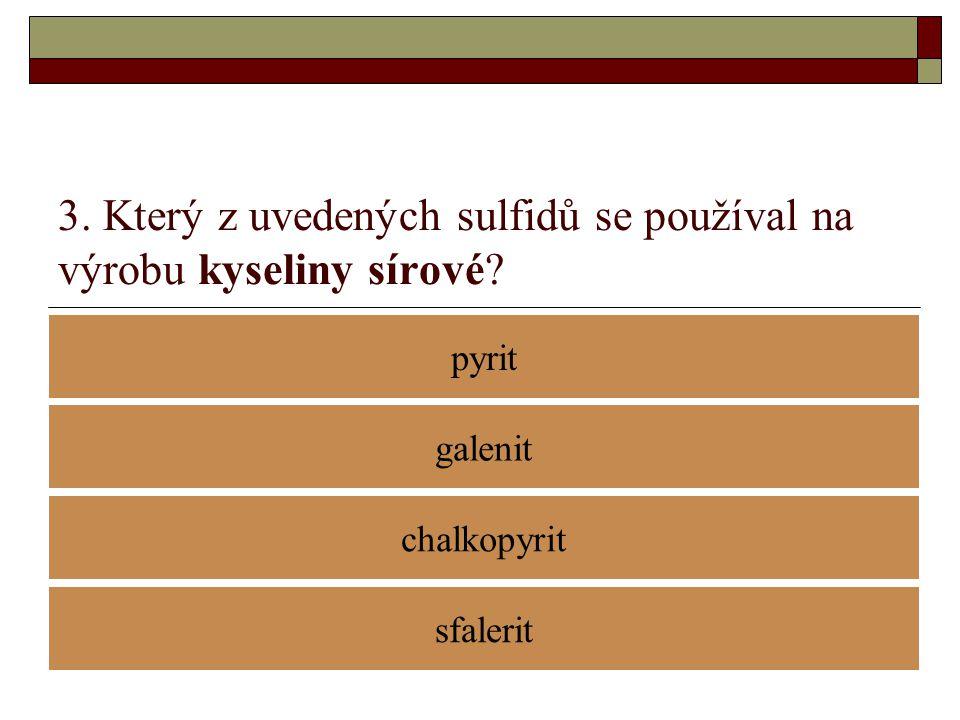 3. Který z uvedených sulfidů se používal na výrobu kyseliny sírové