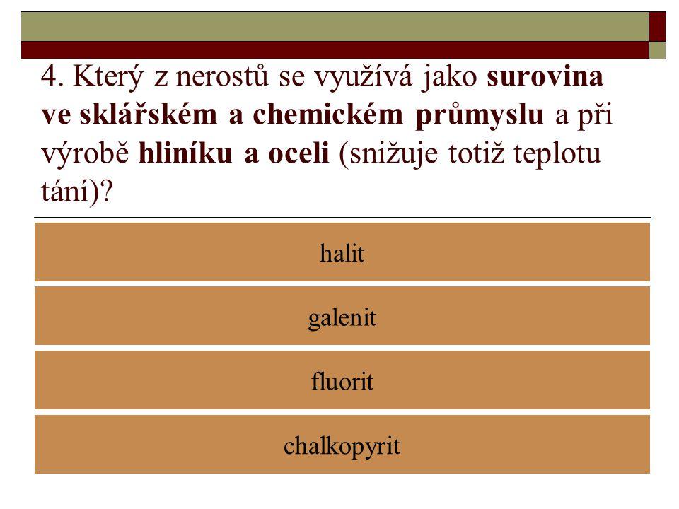 4. Který z nerostů se využívá jako surovina ve sklářském a chemickém průmyslu a při výrobě hliníku a oceli (snižuje totiž teplotu tání)