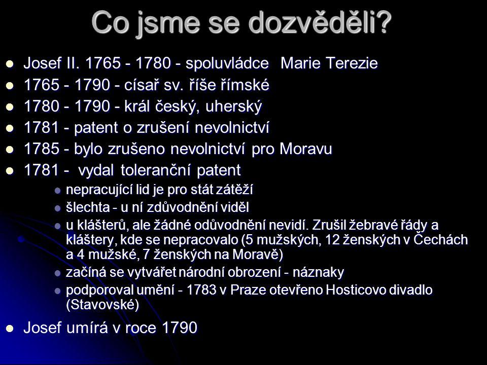Co jsme se dozvěděli Josef II. 1765 - 1780 - spoluvládce Marie Terezie. 1765 - 1790 - císař sv. říše římské.
