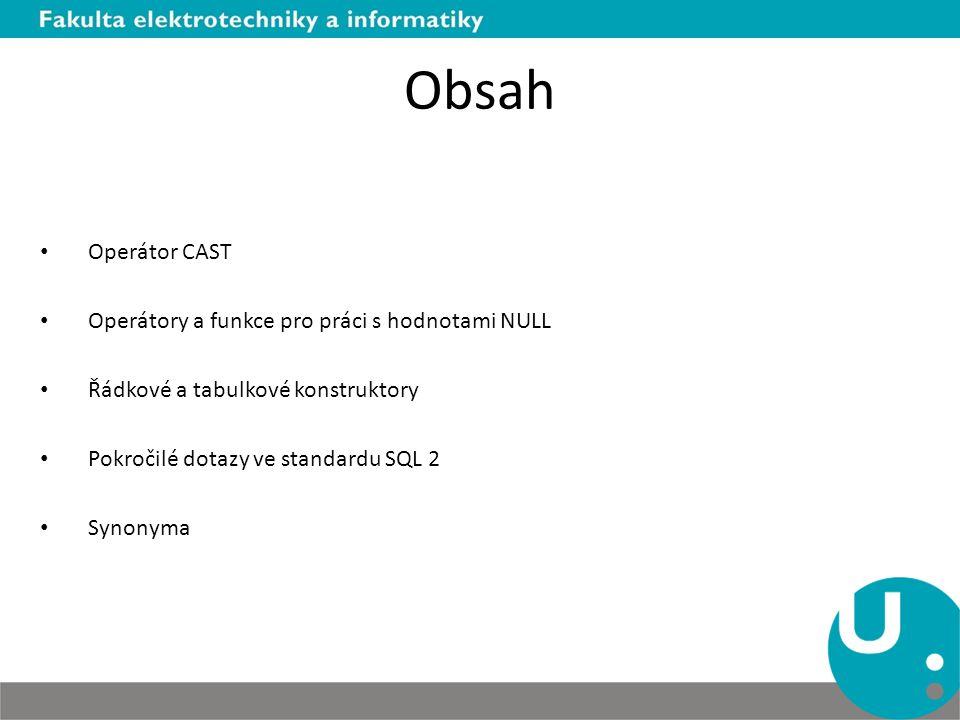 Obsah Operátor CAST Operátory a funkce pro práci s hodnotami NULL
