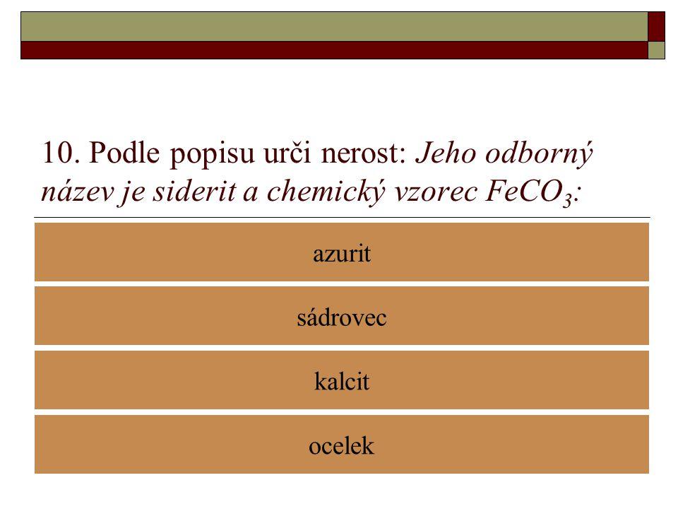 10. Podle popisu urči nerost: Jeho odborný název je siderit a chemický vzorec FeCO3: