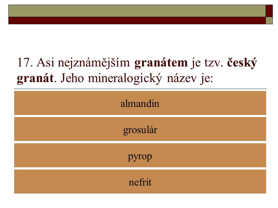 17. Asi nejznámějším granátem je tzv. český granát