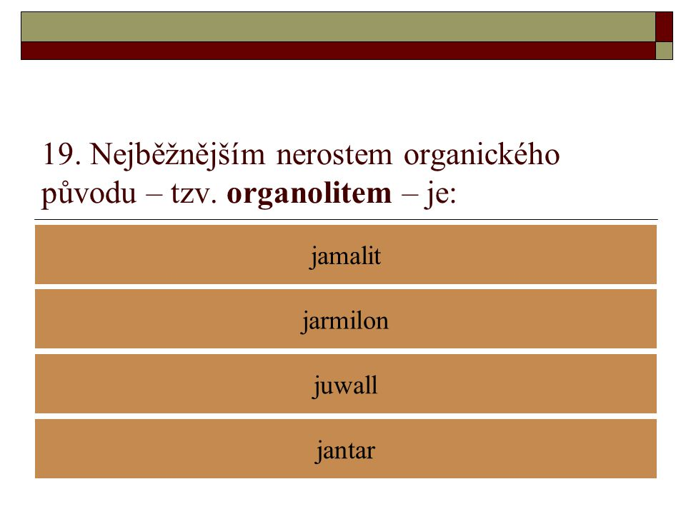 19. Nejběžnějším nerostem organického původu – tzv. organolitem – je: