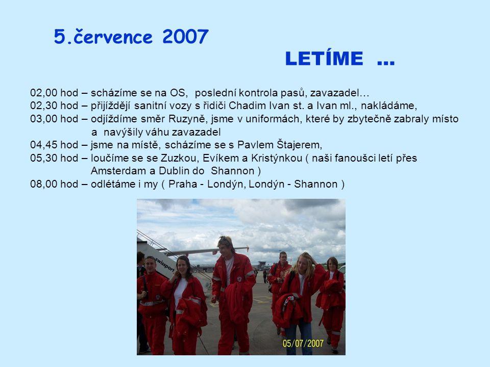 5.července 2007 LETÍME … 02,00 hod – scházíme se na OS, poslední kontrola pasů, zavazadel…