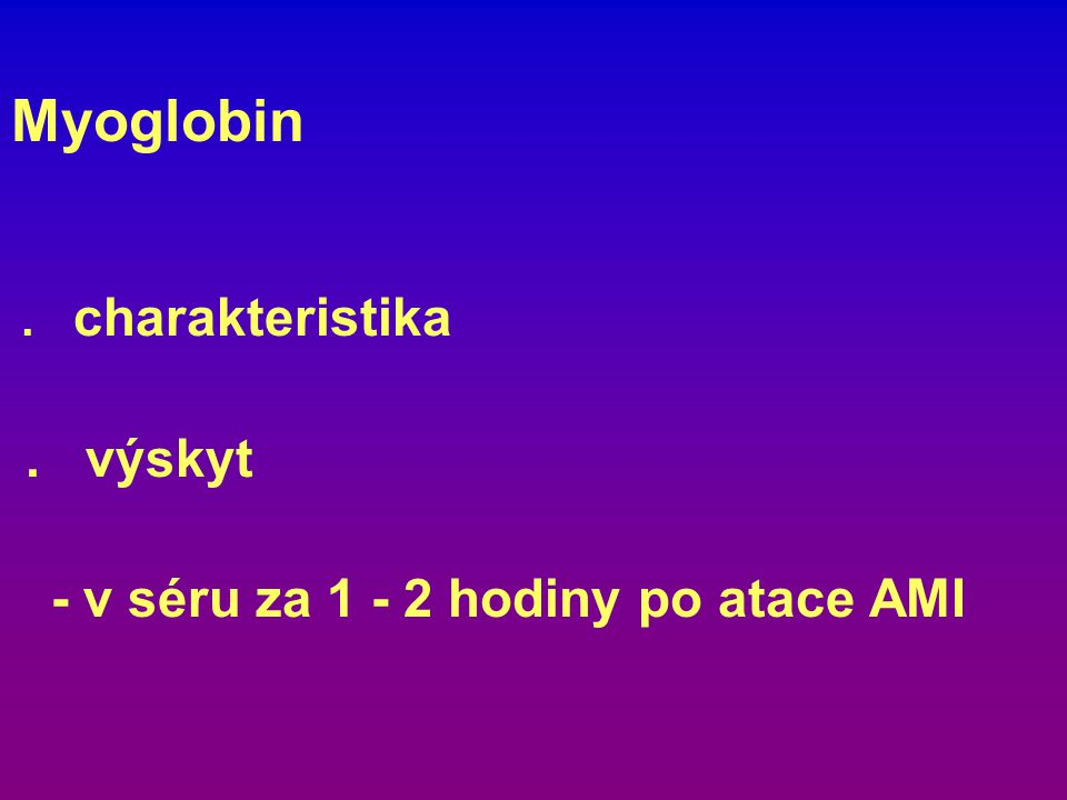 Myoglobin . výskyt - v séru za 1 - 2 hodiny po atace AMI