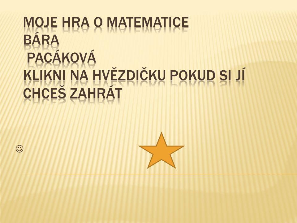 Moje hra o matematice Bára Pacáková Klikni na hvězdičku pokud si jí chceš zahrát