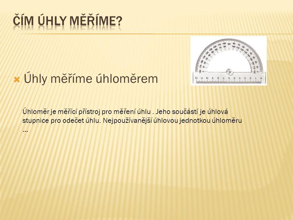 Čím úhly měříme Úhly měříme úhloměrem