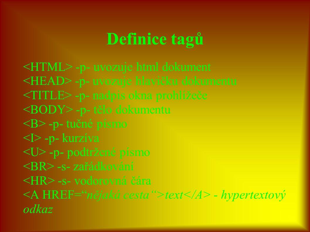Definice tagů <HTML> -p- uvozuje html dokument