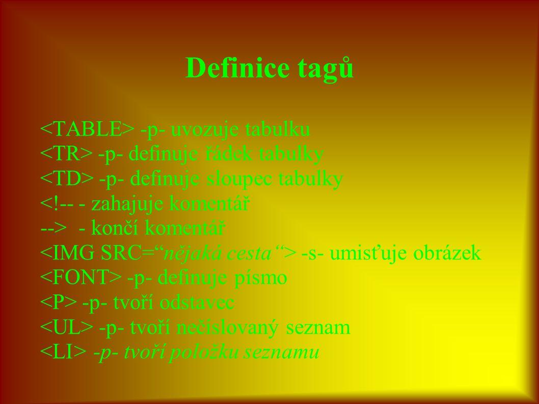 Definice tagů <TABLE> -p- uvozuje tabulku