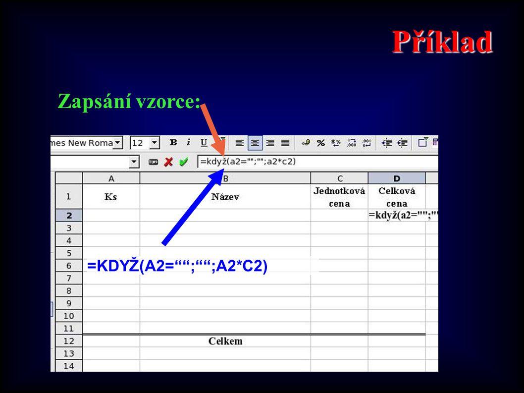 Příklad Zapsání vzorce: =KDYŽ(A2= ; ;A2*C2)