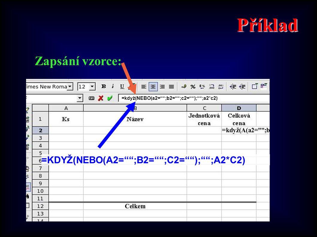 Příklad Zapsání vzorce: =KDYŽ(NEBO(A2= ;B2= ;C2= ); ;A2*C2)