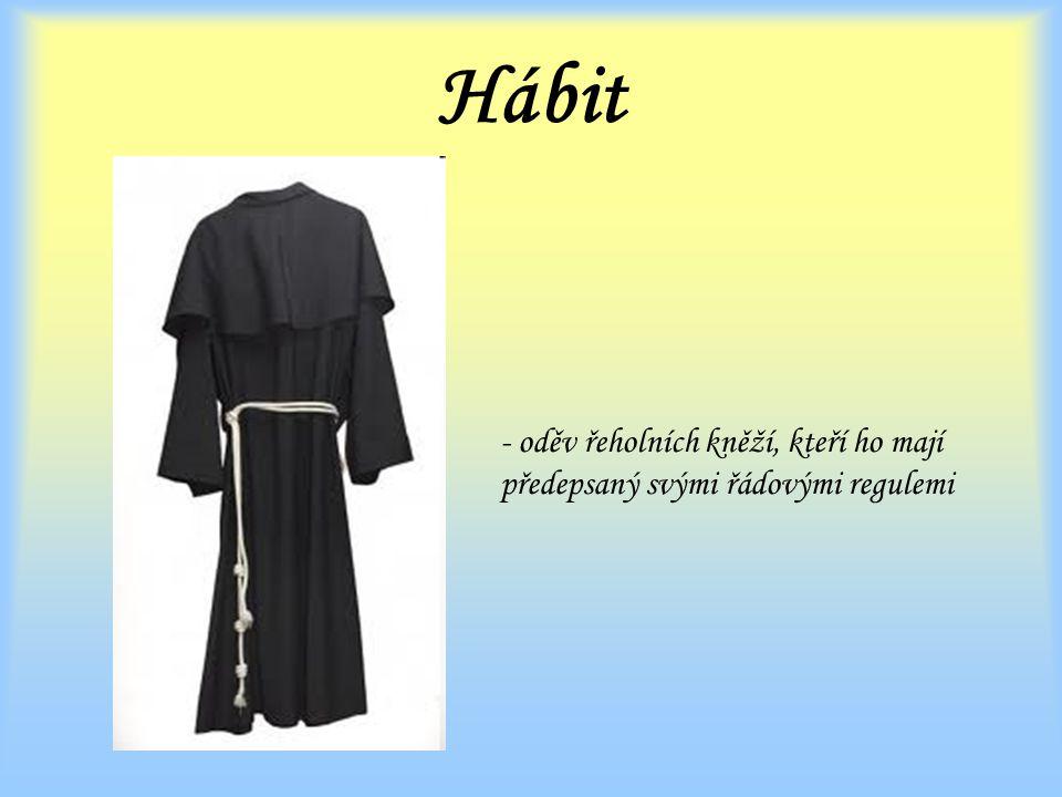 Hábit - oděv řeholních kněží, kteří ho mají předepsaný svými řádovými regulemi