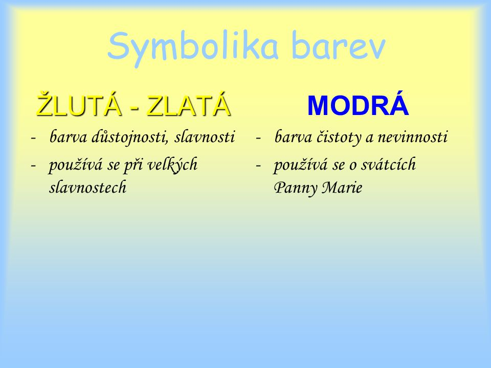Symbolika barev ŽLUTÁ - ZLATÁ MODRÁ barva důstojnosti, slavnosti