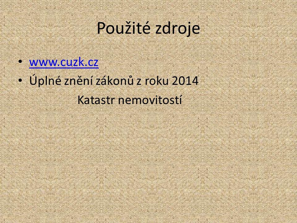 Použité zdroje www.cuzk.cz Úplné znění zákonů z roku 2014