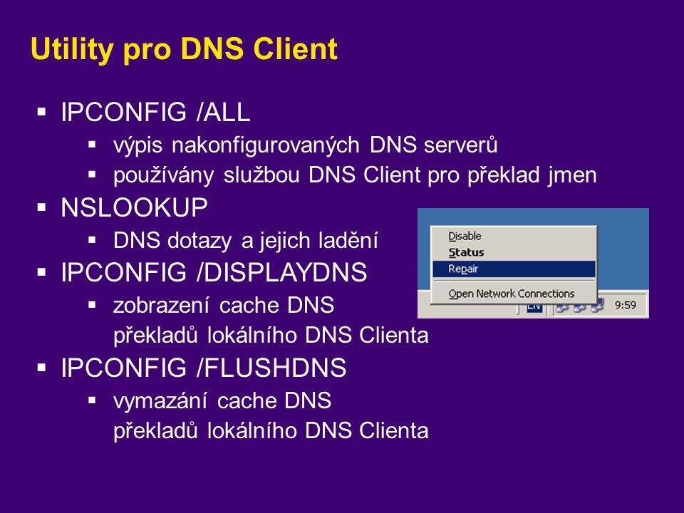 Utility pro DNS Client IPCONFIG /ALL NSLOOKUP IPCONFIG /DISPLAYDNS