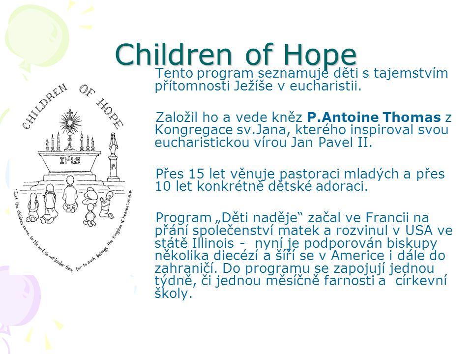Children of Hope Tento program seznamuje děti s tajemstvím přítomnosti Ježíše v eucharistii.