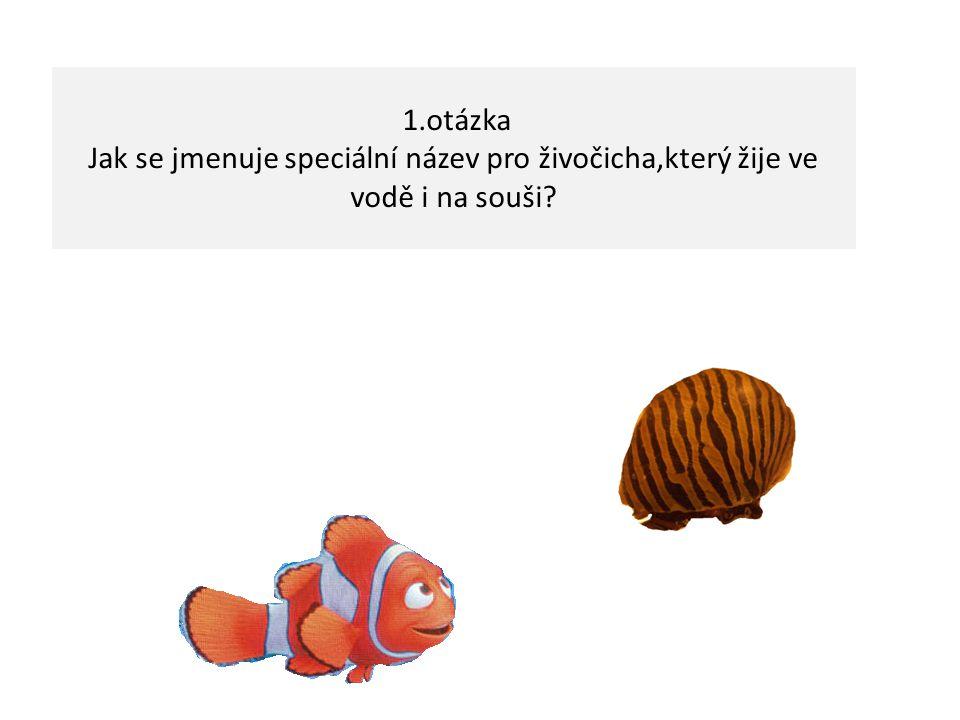 1.otázka Jak se jmenuje speciální název pro živočicha,který žije ve vodě i na souši