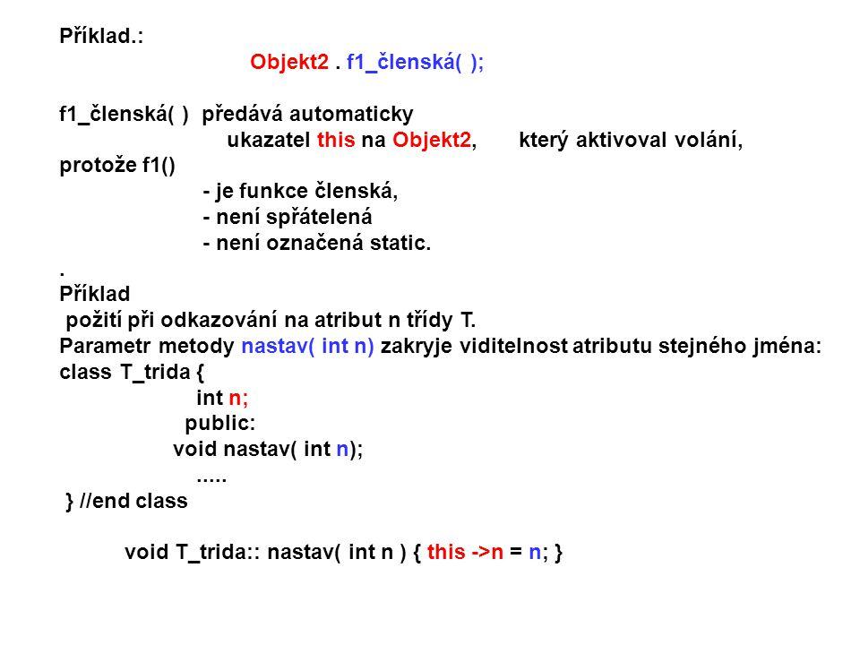 Příklad.: Objekt2 . f1_členská( ); f1_členská( ) předává automaticky. ukazatel this na Objekt2, který aktivoval volání,