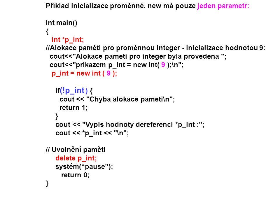 Příklad inicializace proměnné, new má pouze jeden parametr: