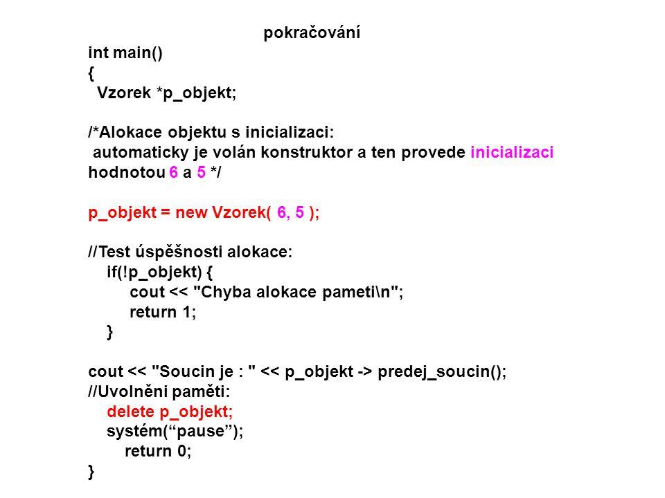 pokračování int main() { Vzorek *p_objekt; /*Alokace objektu s inicializaci: automaticky je volán konstruktor a ten provede inicializaci.