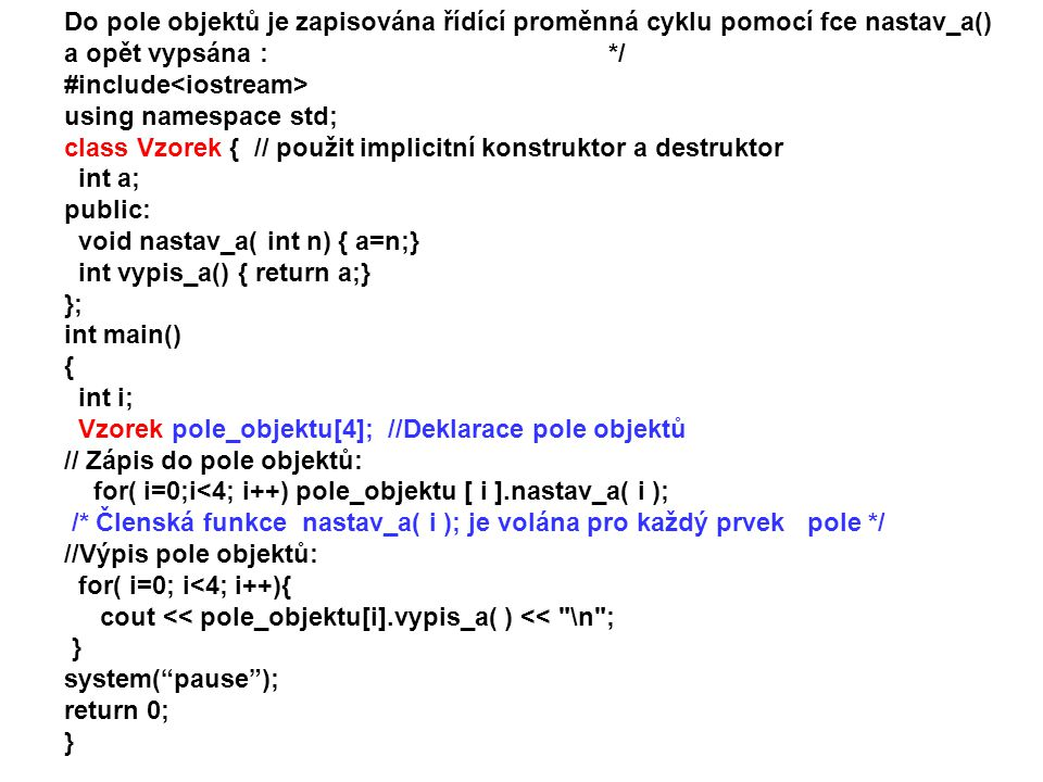 Do pole objektů je zapisována řídící proměnná cyklu pomocí fce nastav_a()