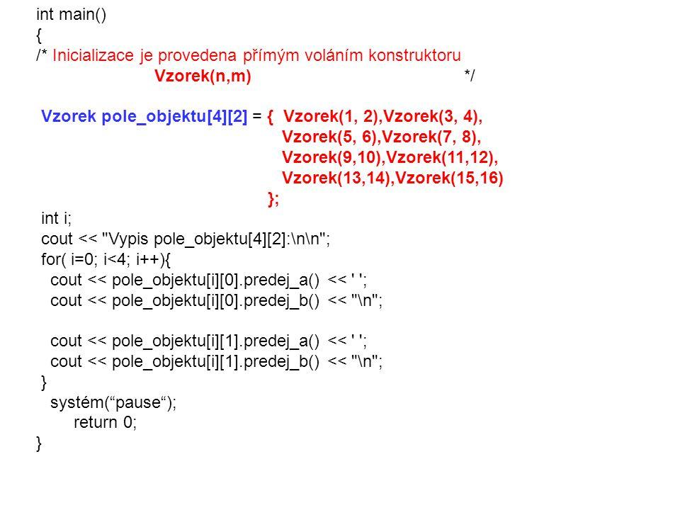 int main() { /* Inicializace je provedena přímým voláním konstruktoru. Vzorek(n,m) */