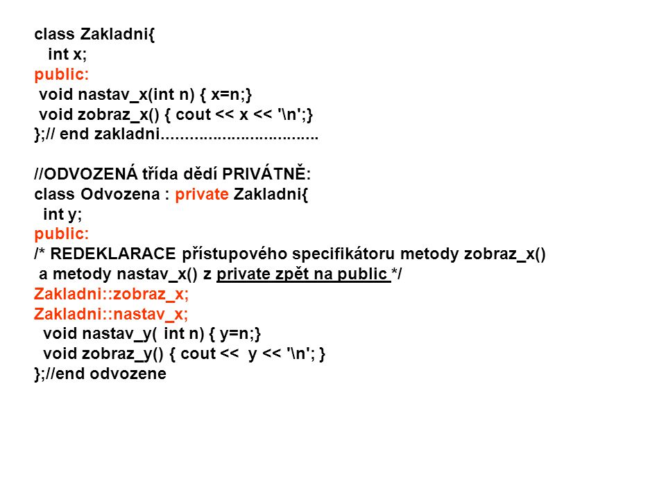 class Zakladni{ int x; public: void nastav_x(int n) { x=n;} void zobraz_x() { cout << x << \n ;}