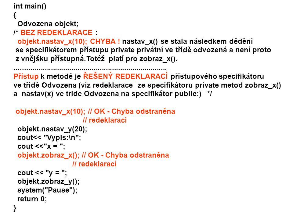 int main() { Odvozena objekt; /* BEZ REDEKLARACE : objekt.nastav_x(10); CHYBA ! nastav_x() se stala následkem dědění.