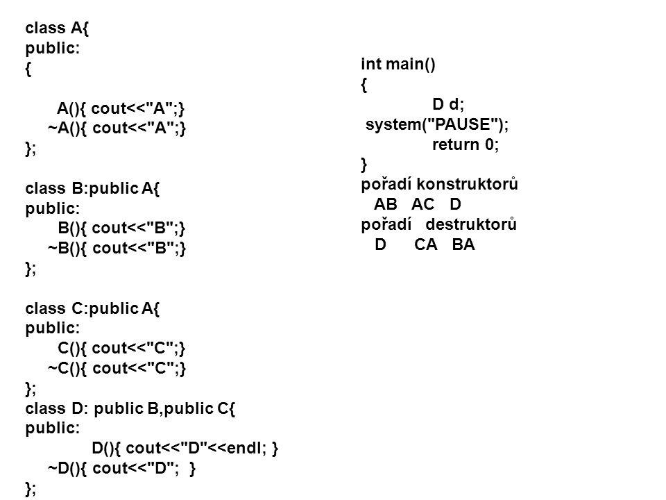class A{ public: { A(){ cout<< A ;} ~A(){ cout<< A ;} }; class B:public A{ B(){ cout<< B ;} ~B(){ cout<< B ;}