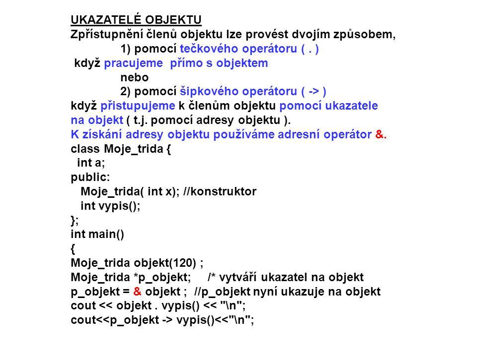 UKAZATELÉ OBJEKTU Zpřístupnění členů objektu lze provést dvojím způsobem, 1) pomocí tečkového operátoru ( . )