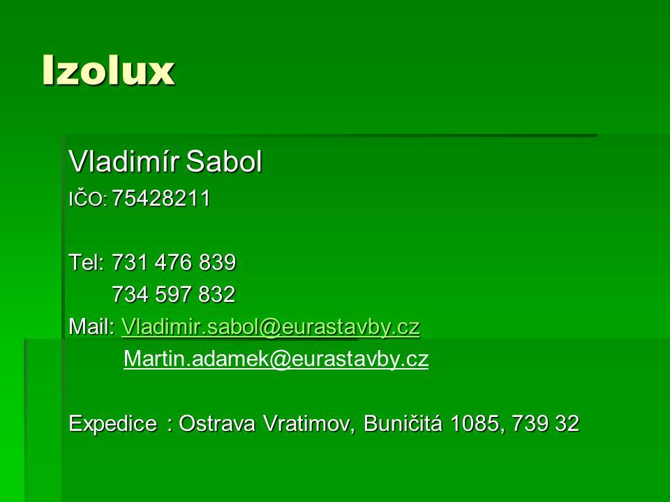 Izolux Vladimír Sabol Tel: 731 476 839 734 597 832