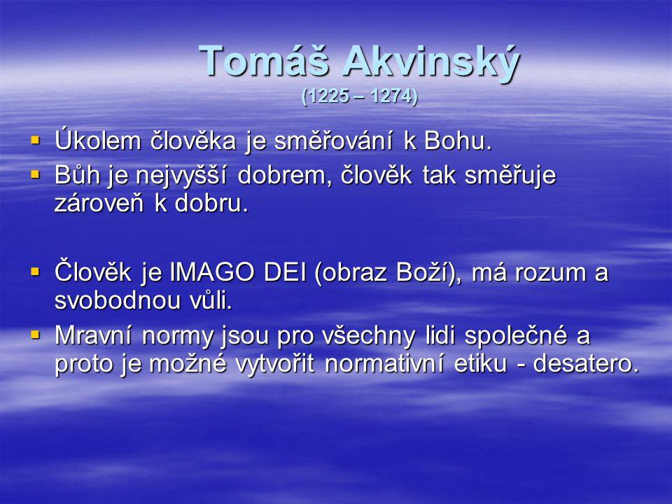 Tomáš Akvinský (1225 – 1274) Úkolem člověka je směřování k Bohu.