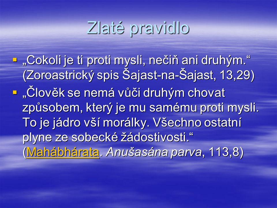 "Zlaté pravidlo ""Cokoli je ti proti mysli, nečiň ani druhým. (Zoroastrický spis Šajast-na-Šajast, 13,29)"