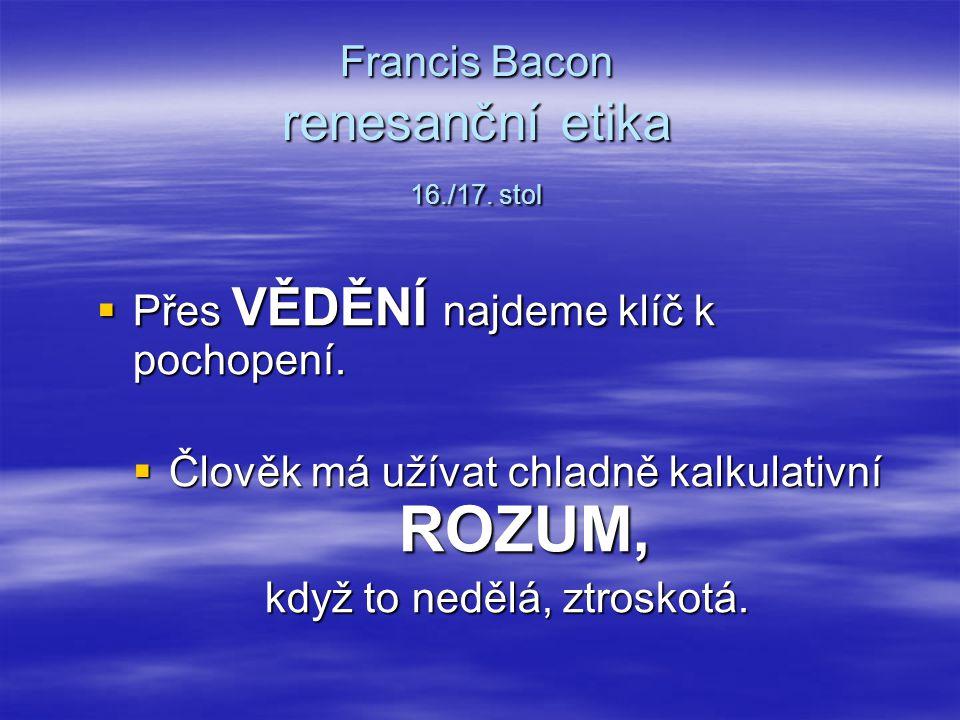 Francis Bacon renesanční etika 16./17. stol
