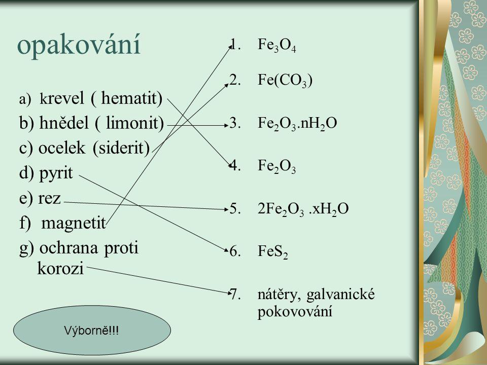 opakování b) hnědel ( limonit) c) ocelek (siderit) d) pyrit e) rez