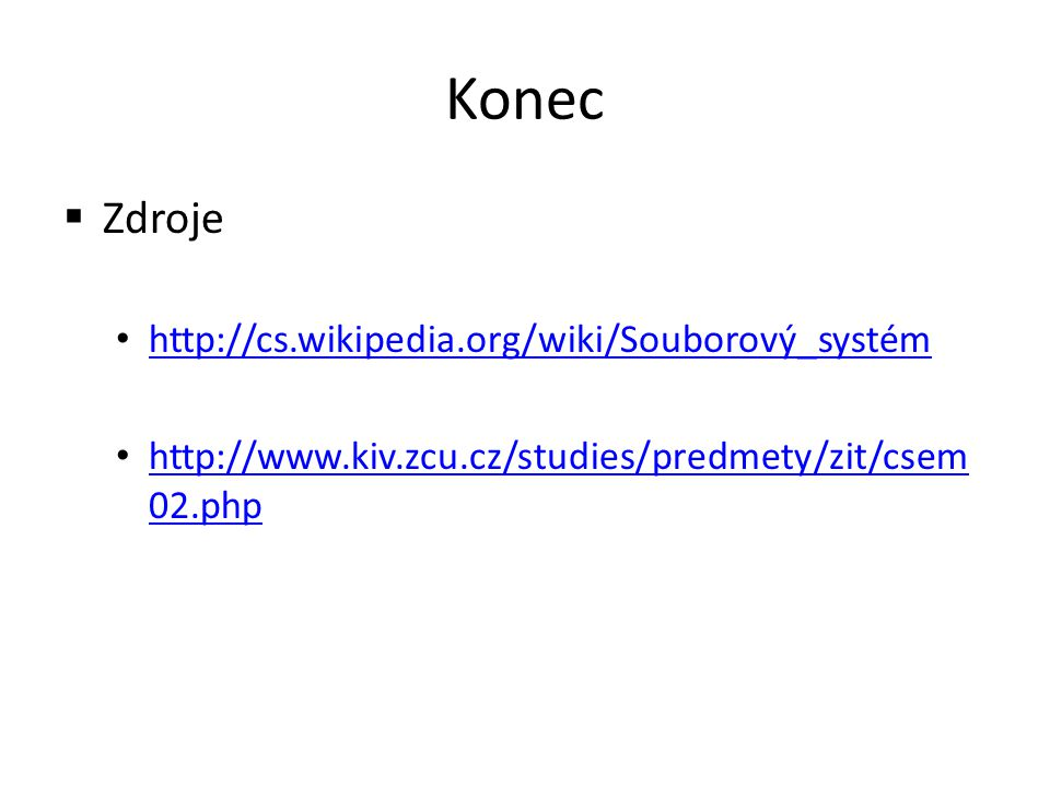 Konec Zdroje http://cs.wikipedia.org/wiki/Souborový_systém