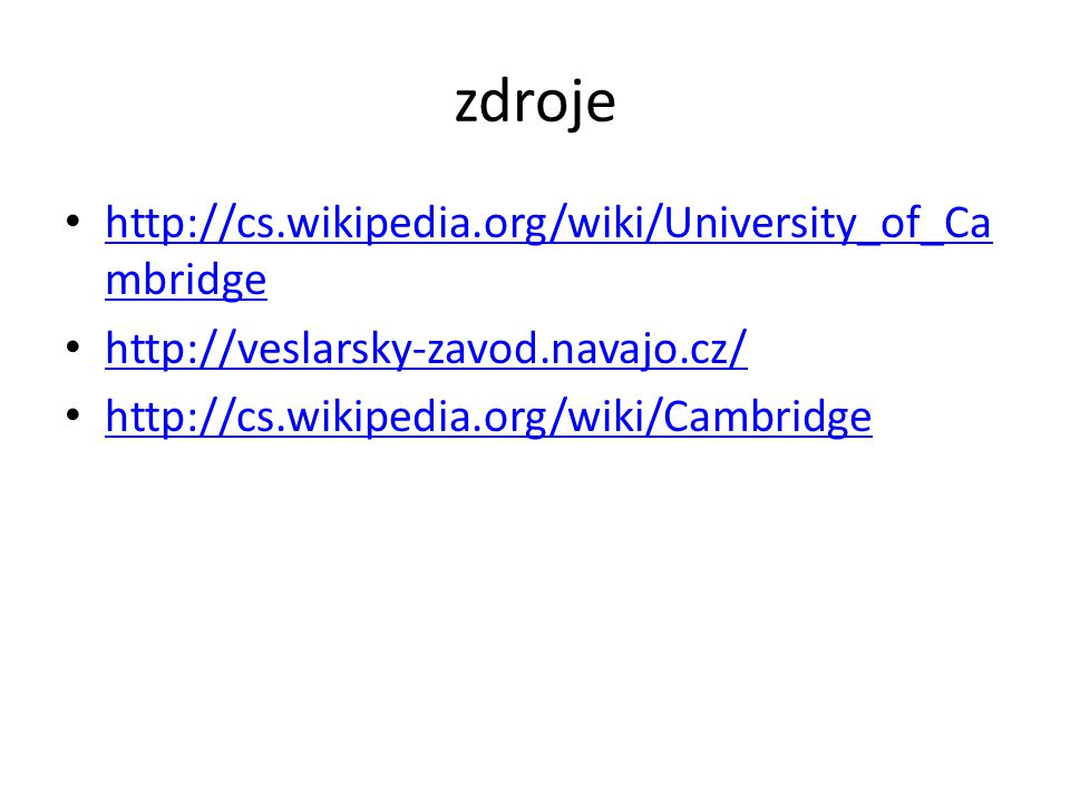 zdroje http://cs.wikipedia.org/wiki/University_of_Cambridge