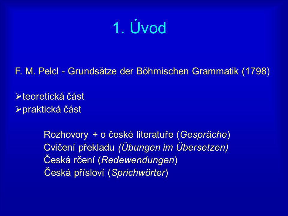 1. Úvod F. M. Pelcl - Grundsätze der Böhmischen Grammatik (1798)