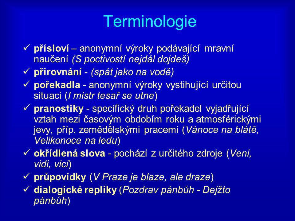 Terminologie přísloví – anonymní výroky podávající mravní naučení (S poctivostí nejdál dojdeš) přirovnání - (spát jako na vodě)
