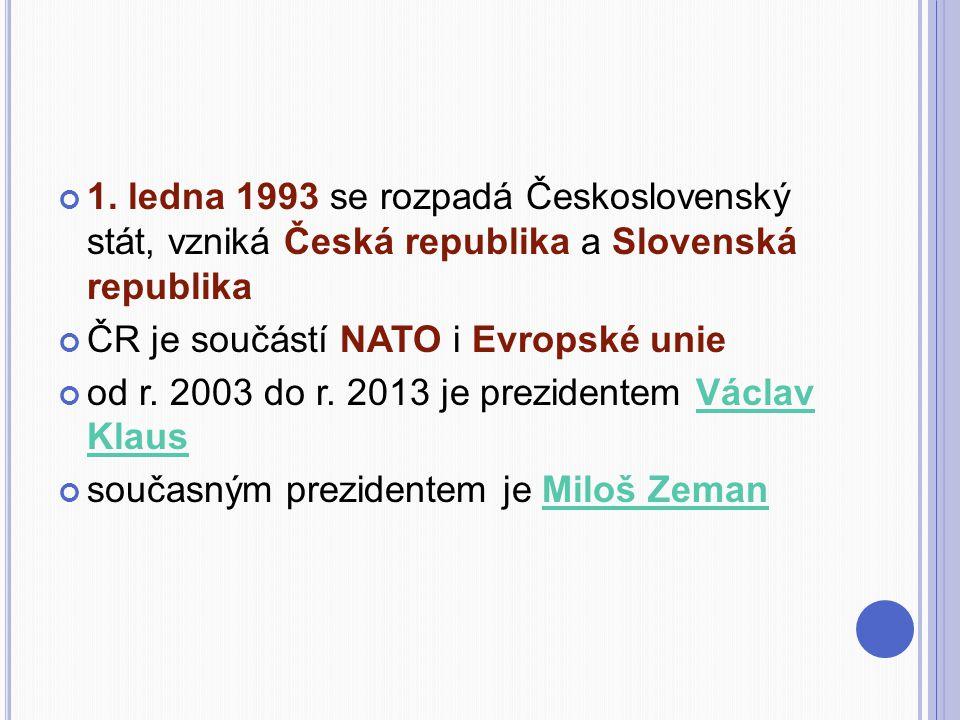 1. ledna 1993 se rozpadá Československý stát, vzniká Česká republika a Slovenská republika