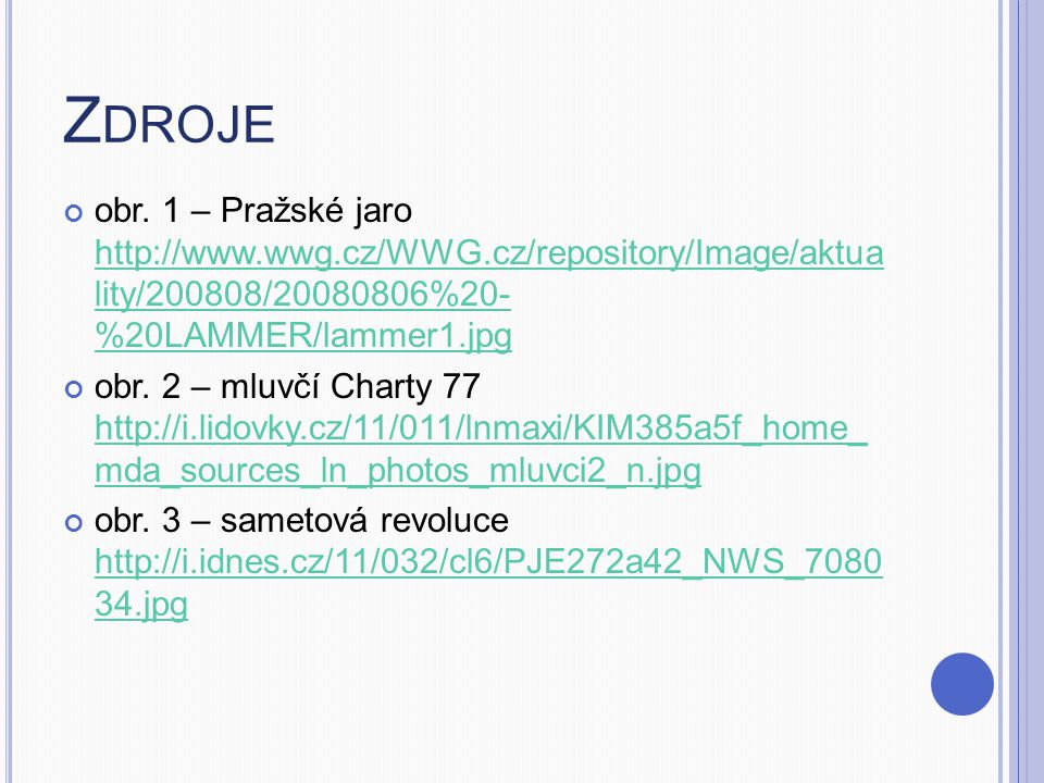 Zdroje obr. 1 – Pražské jaro http://www.wwg.cz/WWG.cz/repository/Image/aktua lity/200808/20080806%20- %20LAMMER/lammer1.jpg.