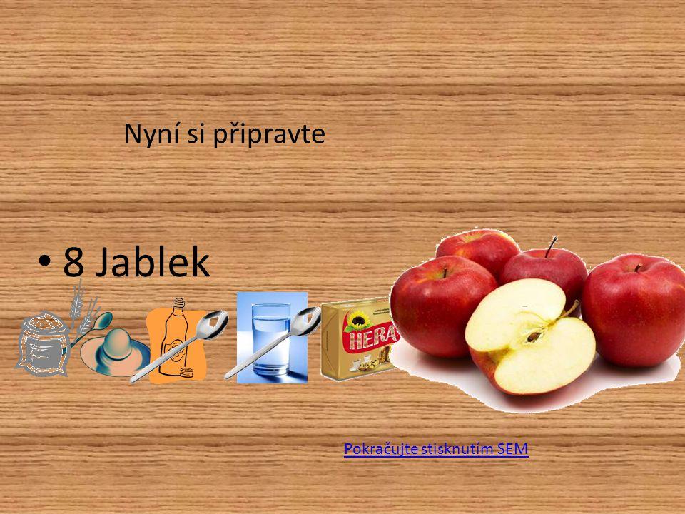 Nyní si připravte 8 Jablek Pokračujte stisknutím SEM
